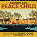 Peace Child: An Unforgettable Story of Primitive Jungle Treachery in the 20th Century (       UNABRIDGED) by Don Richardson Narrated by Paul Michael