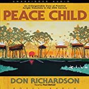 Peace Child: An Unforgettable Story of Primitive Jungle Treachery in the 20th Century | [Don Richardson]