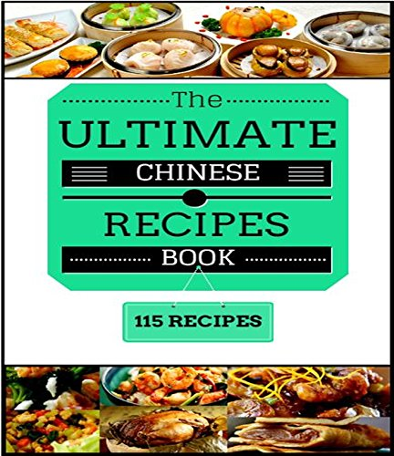 The Ultimate Chinese Recipe Book 115 Recipes With Pictures: PAGES AND PAGES OF DELICIOUS RECIPES by Neil Spencer