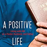 A Positive Life: Living with HIV as a Pastor, Husband, and Father | Shane Stanford