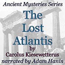 The Lost Atlantis: Ancient Mysteries Series (       UNABRIDGED) by Carolus Kiesewetterus Narrated by Adam Hanin