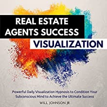 Real Estate Agents Success Visualization: Powerful Daily Visualization Hypnosis to Condition Your Subconsious Mind to Achieve the Ultimate Success Audiobook by Will Johnson Jr. Narrated by David Deighton, Robert Gazy