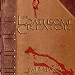 The Loathsome Creator | James Mascia