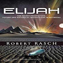 Elijah: The Secret Prospective: Future and Historical Insights/The In-Betweens (       UNABRIDGED) by Robert Rasch Narrated by Kevin Scollin