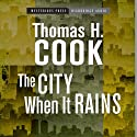 The City When It Rains (       UNABRIDGED) by Thomas H. Cook Narrated by R. C. Bray