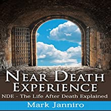 Near Death Experience: NDE - The Life After Death Explained Audiobook by Mark Janniro Narrated by Diane Neigebauer