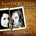 Borderlines: A Memoir (       UNABRIDGED) by Caroline Kraus Narrated by Luci Christian Bell