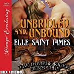 Unbridled and Unbound: The Double Rider Men's Club, Book 3 | Elle Saint James