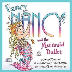 Fancy Nancy and the Mermaid Ballet Audiobook