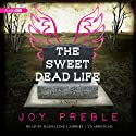 The Sweet Dead Life: A Novel (       UNABRIDGED) by Joy Preble Narrated by Madeleine Lambert