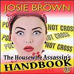 The Housewife Assassin's Handbook: The Housewife Assassin, Book 1 | Josie Brown