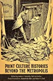 img - for Print Culture Histories Beyond the Metropolis (Studies in Book and Print Culture) book / textbook / text book
