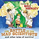 The Battle of the Mad Scientists  by Bill Harley Narrated by Bill Harley