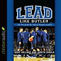 Lead Like Butler: Six Principles for Values-Based Leaders (       UNABRIDGED) by M. Kent Millard Narrated by Tom Parks