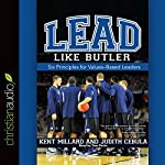 Lead Like Butler: Six Principles for Values-Based Leaders | M. Kent Millard