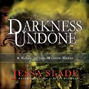 Darkness Undone: A Novel of the Marked Souls, Book 4 Audiobook by Jessa Slade Narrated by Renée Raudman