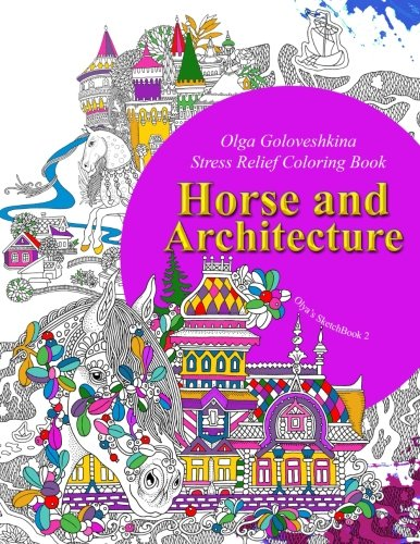 Horse and Architecture. Stress Relief Coloring Book: Adult Coloring: Volume 2