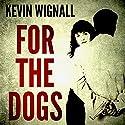 For the Dogs Hörbuch von Kevin Wignall Gesprochen von: Karen Cass