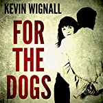 For the Dogs | Kevin Wignall