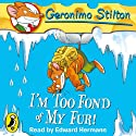 I'm Too Fond of My Fur!: Geronimo Stilton, Book 4 (       UNABRIDGED) by Geronimo Stilton Narrated by Edward Harmann