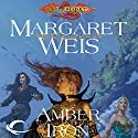 Amber and Iron: Dragonlance: Dark Disciple, Book 2 Audiobook by Margaret Weis Narrated by Leslie Bellair