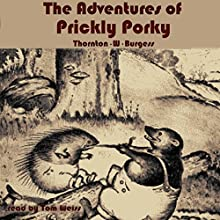 The Adventures of Prickly Porky (       UNABRIDGED) by Thornton W Burgess Narrated by Tom Weiss