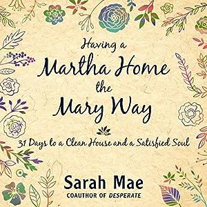 Having a Martha Home the Mary Way Audiobook