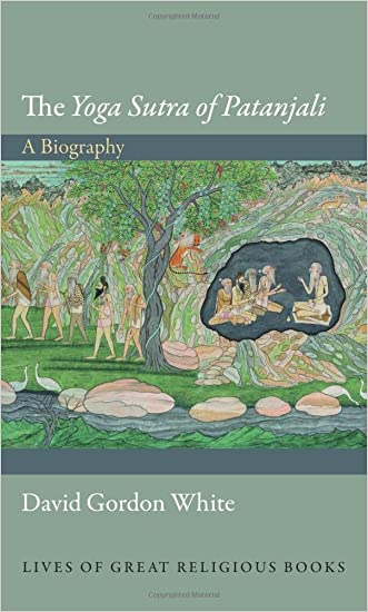 """The """"Yoga Sutra of Patanjali"""": A Biography (Lives of Great Religious Books)"""