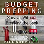 Budget Prepping: Survival Without Breaking the Bank | Bill Shepherd
