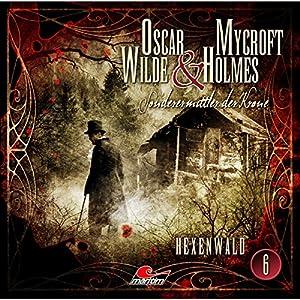 Hexenwald (Oscar Wilde & Mycroft Holmes - Sonderermittler der Krone 6) Hörspiel