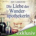 Die Liebe der Wanderapothekerin Audiobook by Iny Lorentz Narrated by Anne Moll