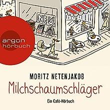 Milchschaumschläger: Ein Café-Hörbuch Hörbuch von Moritz Netenjakob Gesprochen von: Moritz Netenjakob