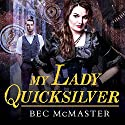 My Lady Quicksilver: London Steampunk, Book 3 Audiobook by Bec McMaster Narrated by Alison Larkin