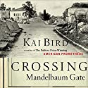 Crossing Mandelbaum Gate: Coming of Age Between the Arabs and Israelis, 1956-1978 Audiobook by Kai Bird Narrated by Joe Caron