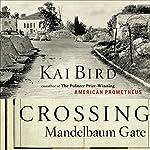 Crossing Mandelbaum Gate: Coming of Age Between the Arabs and Israelis, 1956-1978   Kai Bird