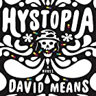 Hystopia: A Novel Audiobook by David Means Narrated by Nicholas Techosky