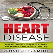 Heart Disease: Simple Lifestyle Changes to Prevent and Reverse Heart Disease Naturally | Livre audio Auteur(s) : Jennifer Smith Narrateur(s) : Chris Abernathy