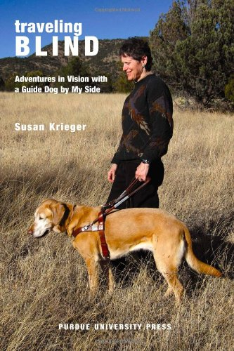 Traveling Blind: Adventures in Vision with a Guide Dog by...