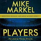 Players: A Detectives Seagate and Miner Mystery , Book 7 Hörbuch von Mike Markel Gesprochen von: Wendy Almeida