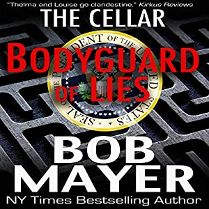 Bodyguard of Lies: The Cellar Series | [Bob Mayer]