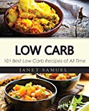 Low Carb: 101 Best Low Carb Recipes of All Time. Recipes for Weight Loss (Healthy Cooking, Low Carb Diet, Low Carb Recipes, Low Carb Cookbook, Eat Fat, Ketogenic Diet)