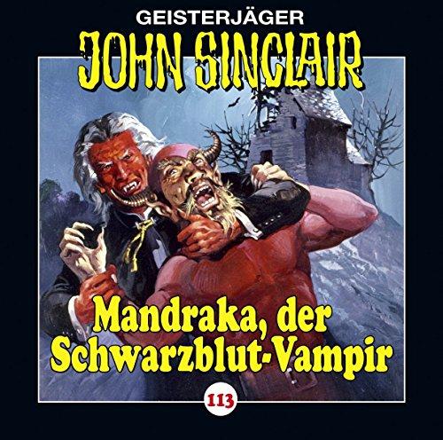 John Sinclair - Folge 113: Mandraka, der Schwarzblut-Vampir. (Geisterjäger John Sinclair, Band 113)