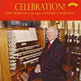 Celebration! Paul Morgan at the organ of Exeter Cathedral Paul Morgan (organ)