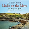 Medic on the Move: Even Further Adventures of a Scottish Country Doctor: Seaside Practice Trilogy, Book 3 Audiobook by Tom Smith Narrated by Tom Smith