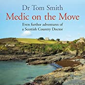Medic on the Move: Even Further Adventures of a Scottish Country Doctor: Seaside Practice Trilogy, Book 3 | Tom Smith