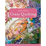 Allie Aller's Crazy Quilting: Modern Piecing & Embellishing Techniques for Joyful Stitching ~ Allison Ann Aller