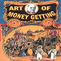 The Art of Money Getting (       UNABRIDGED) by P. T. Barnum Narrated by P. T. Barnum