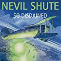 So Disdained Audiobook by Nevil Shute Narrated by Stephen Thorne