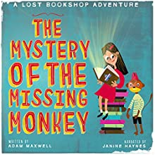 The Mystery of the Missing Monkey: The Lost Bookshop, Volume 1 Audiobook by Adam Maxwell Narrated by Janine Haynes