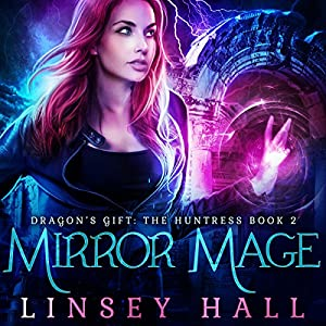 Mirror Mage: Dragon's Gift: The Huntress, Book 2
